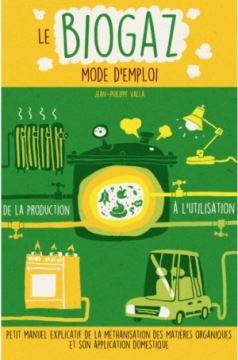 Le Biogaz, manuel pratique pour auto-construire son installation � la ferme