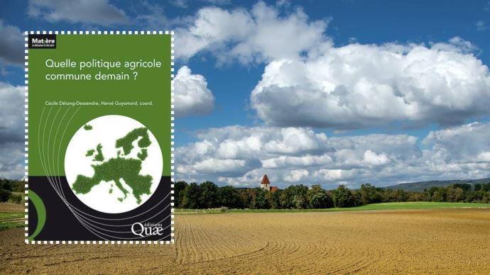 L'ouvrage Quelle politique agricole commune demain? évoque des pistes de solutions pour une Pac qui favorise davantage la transition des agricultures européennes.